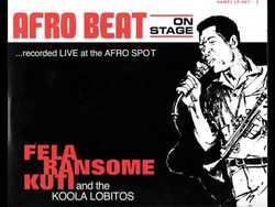 Fela Ransome-Kuti and Koola Lobitos: Afro Beat on Stage: Recorded Live at the Afro Spot