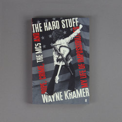 The Hard Stuff: Dope, The MC5 and My Life of Impossibilities