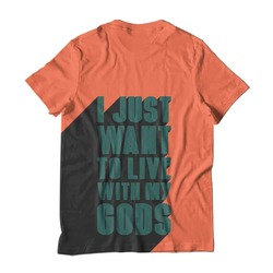 I Just Want To Live With My Gods T-Shirt