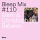 Bleep Mix #110 - Mark & Christoph de Babalon