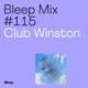 Bleep Mix #115 - Club Winston