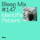 Bleep Mix #147 - Identified Patient