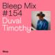 Bleep Mix #154 - Duval Timothy