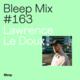 Bleep Mix #163 - Lawrence Le Doux