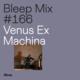 Bleep Mix #166 - Venus Ex Machina