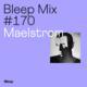 Bleep Mix #170 - Maelstrom