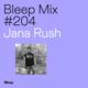 Bleep Mix #204 - Jana Rush
