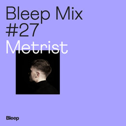 Bleep Mix #27 - Metrist