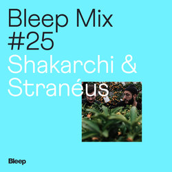 Bleep Mix #25 - Shakarchi & Stranéus