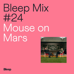 Bleep Mix #24 - Mouse on Mars