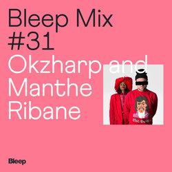 Bleep Mix #31 - Okzharp and Manthe Ribane