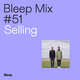 Bleep Mix #51 - Selling