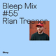 Bleep Mix #55 - Rian Treanor