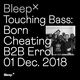 Bleep × Touching Bass: Errol B2B Born Cheating - 1st December 2018
