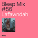 Bleep Mix #56 - Lafawndah