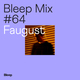 Bleep Mix #64 - Faugust