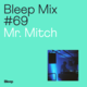 Bleep Mix #69 - Mr. Mitch