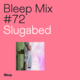 Bleep Mix #72 - Slugabed