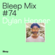 Bleep Mix #74 - Dylan Henner
