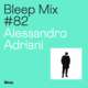 Bleep Mix #82 - Alessandro Adriani