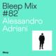 Bleep Mix #82 - Alessandro Adriani