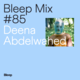 Bleep Mix #85 - Deena Abdelwahed