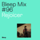 Bleep Mix #96 - Rejoicer