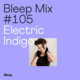Bleep Mix #105 - Electric Indigo