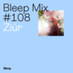 Bleep Mix #108 - Ziúr