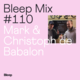 Bleep Mix #110 - Mark & Christoph de Babalon