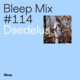 Bleep Mix #114 - Daedelus