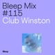 Bleep Mix #115 - Club Winston