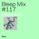 Bleep Mix #117 - Reptant