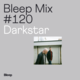 Bleep Mix #120 - Darkstar