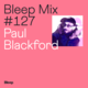 Bleep Mix #127 - Paul Blackford