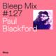Bleep Mix #127 - Paul Blackford