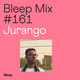 Bleep Mix #161 - Jurango