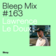 Bleep Mix #163 - Lawrence Le Doux