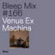 Bleep Mix #166 - Venus Ex Machina