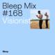 Bleep Mix #168 - Visionist