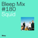 Bleep Mix #180 - Squid