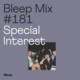 Bleep Mix #181 - Special Interest