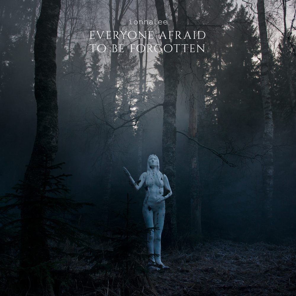 ionnalee; EVERYONE AFRAID TO BE FORGOTTEN