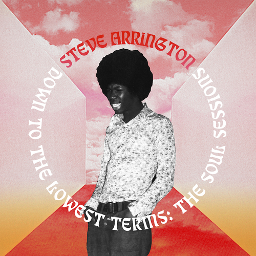Steve Arrington - Down to the Lowest Terms: The Soul Sessions. Bleep.