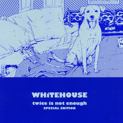Whitehouse - Twice Is Not Enough - Special Edition  Bleep