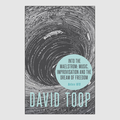 Into the Maelstrom: Music, Improvisation and the Dream of