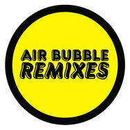 Air Bubble Remixes
