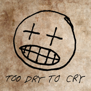 Too Dry To Cry