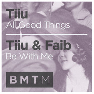 All Good Things / Be With Me