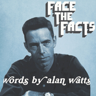 Face the Facts: Words by Alan Watts